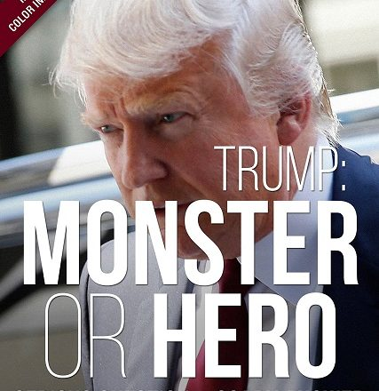 Trump - Monster or Hero